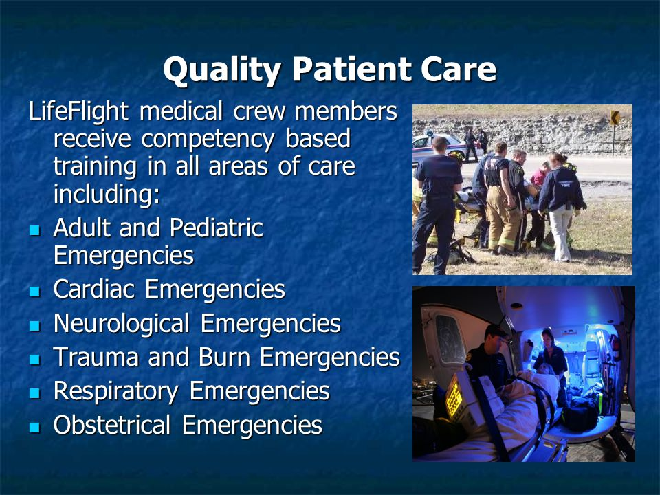 Quality Patient Care LifeFlight medical crew members receive competency based training in all areas of care including: