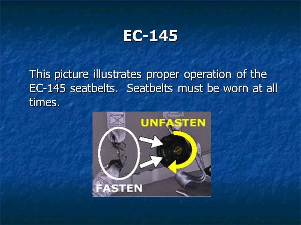 EC-145 This picture illustrates proper operation of the EC-145 seatbelts.