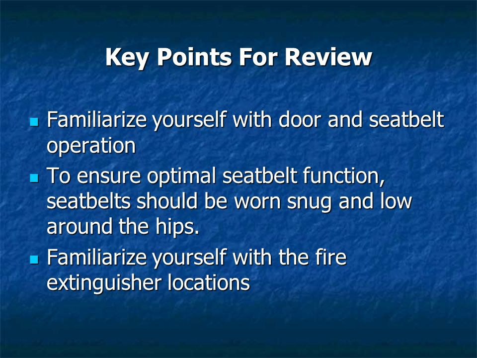 Key Points For Review Familiarize yourself with door and seatbelt operation.