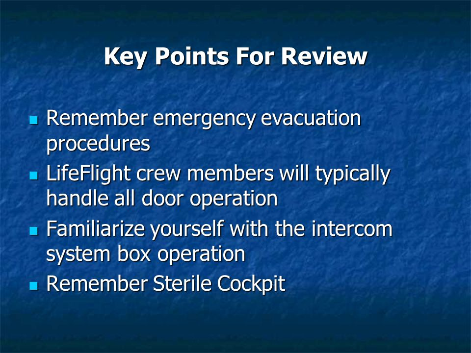 Key Points For Review Remember emergency evacuation procedures