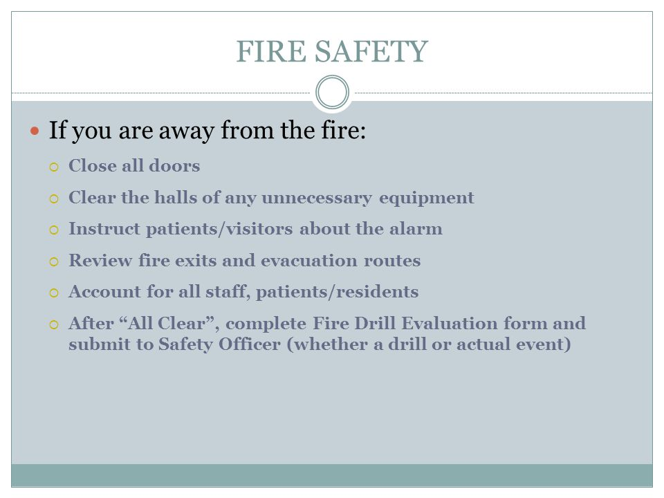FIRE SAFETY If you are away from the fire: Close all doors