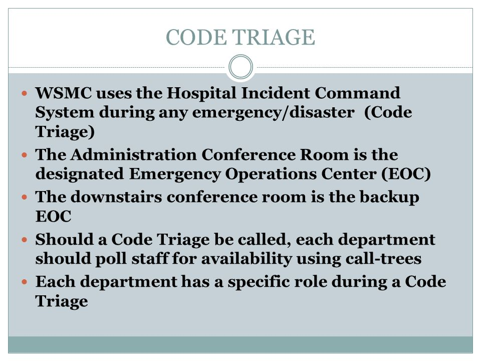 CODE TRIAGE WSMC uses the Hospital Incident Command System during any emergency/disaster (Code Triage)