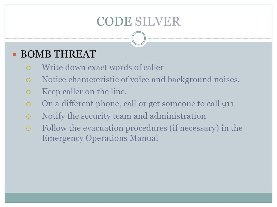 CODE SILVER BOMB THREAT Write down exact words of caller