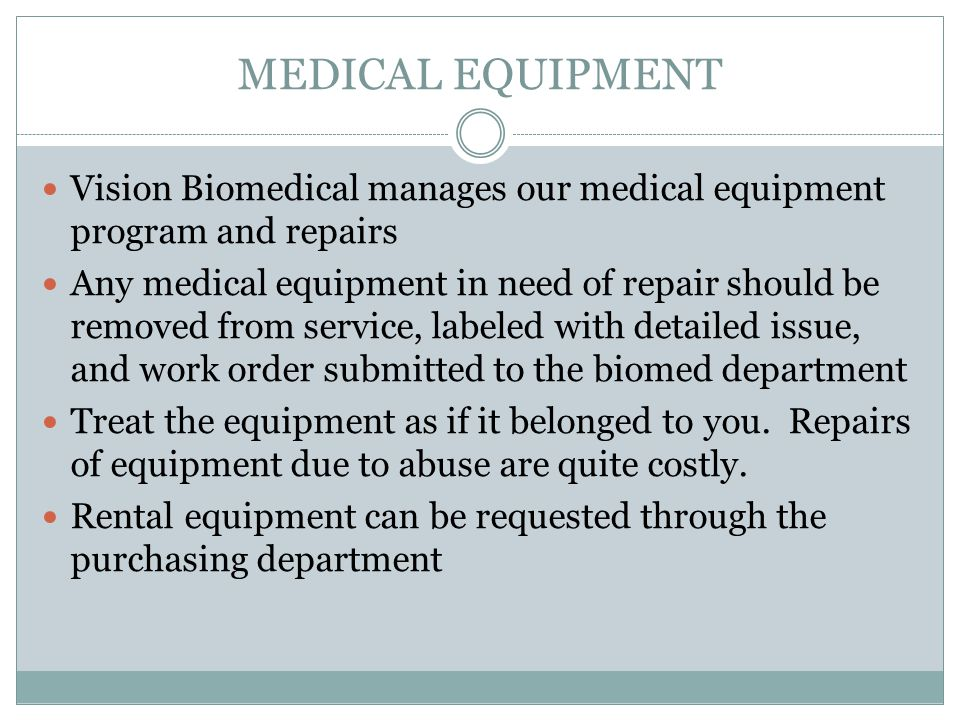MEDICAL EQUIPMENT Vision Biomedical manages our medical equipment program and repairs.