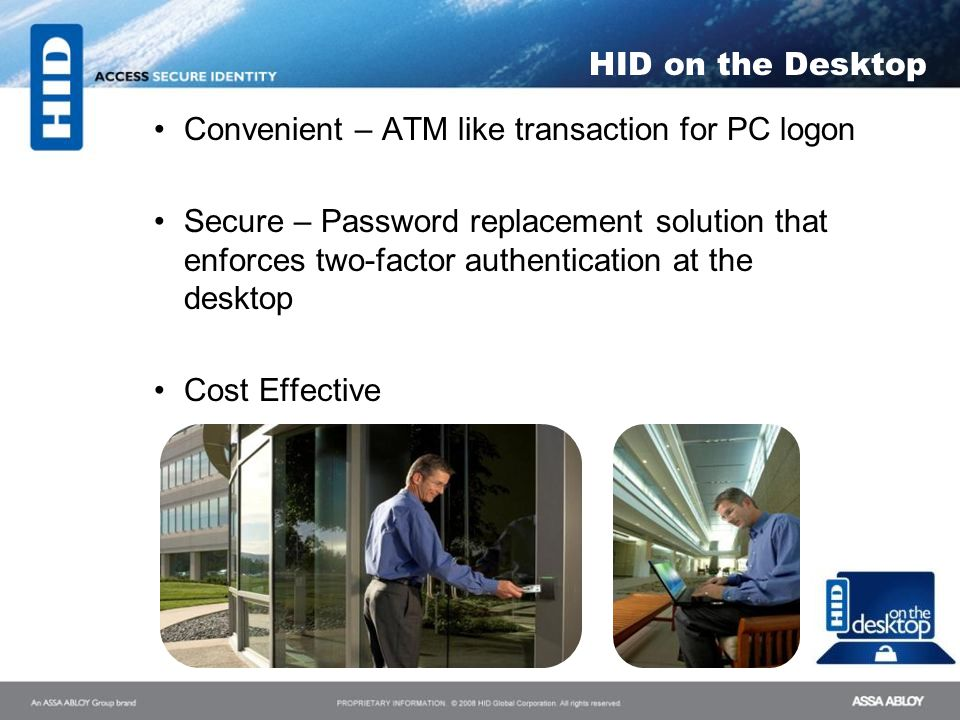 HID on the Desktop Convenient – ATM like transaction for PC logon.