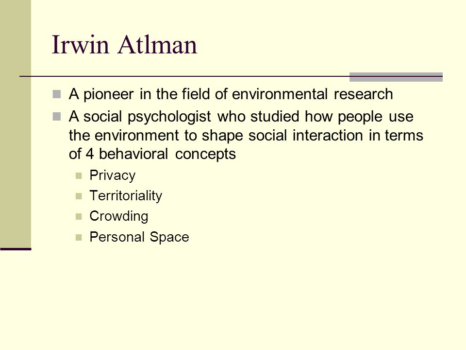Irwin Atlman A pioneer in the field of environmental research