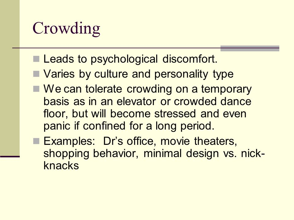 Crowding Leads to psychological discomfort.