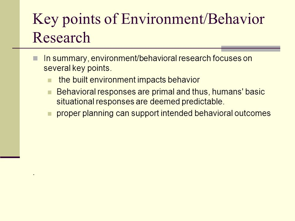 Key points of Environment/Behavior Research