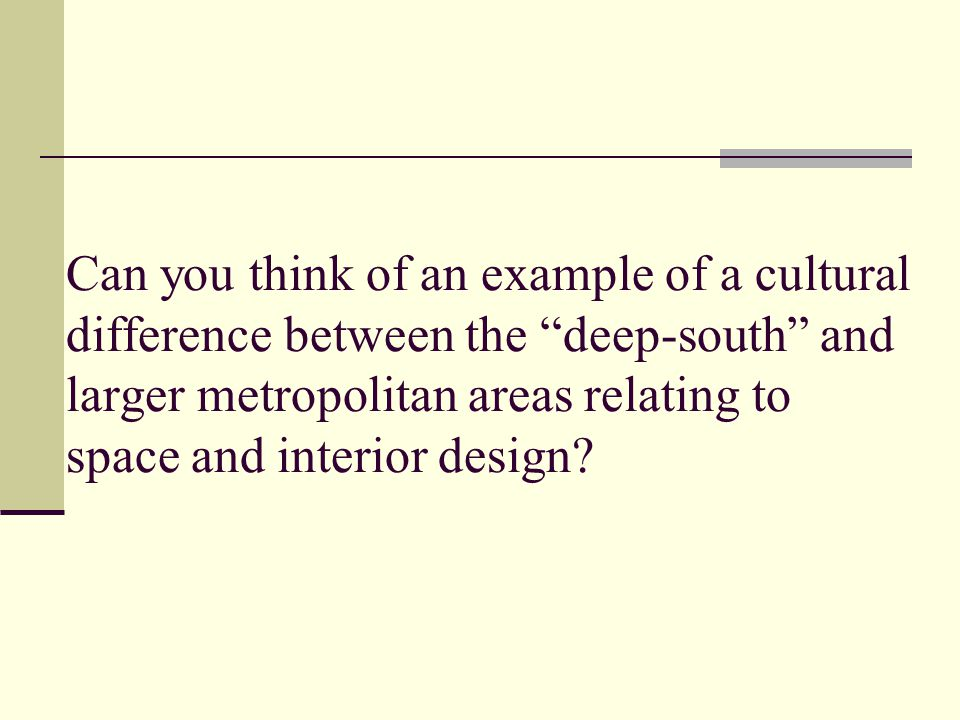 Can you think of an example of a cultural difference between the deep-south and larger metropolitan areas relating to space and interior design