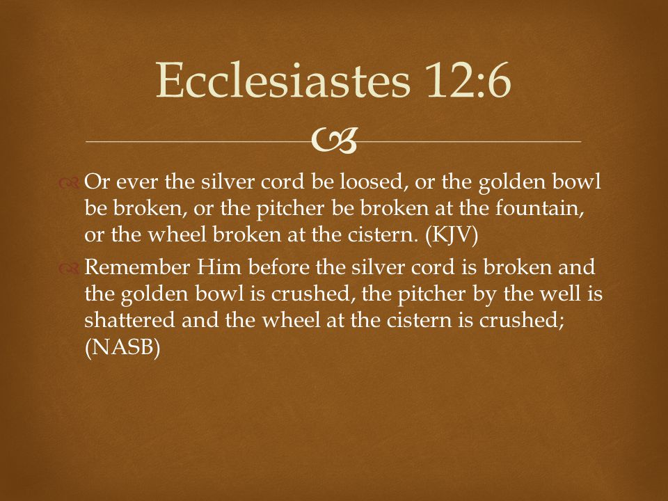 Ecclesiastes 12:6