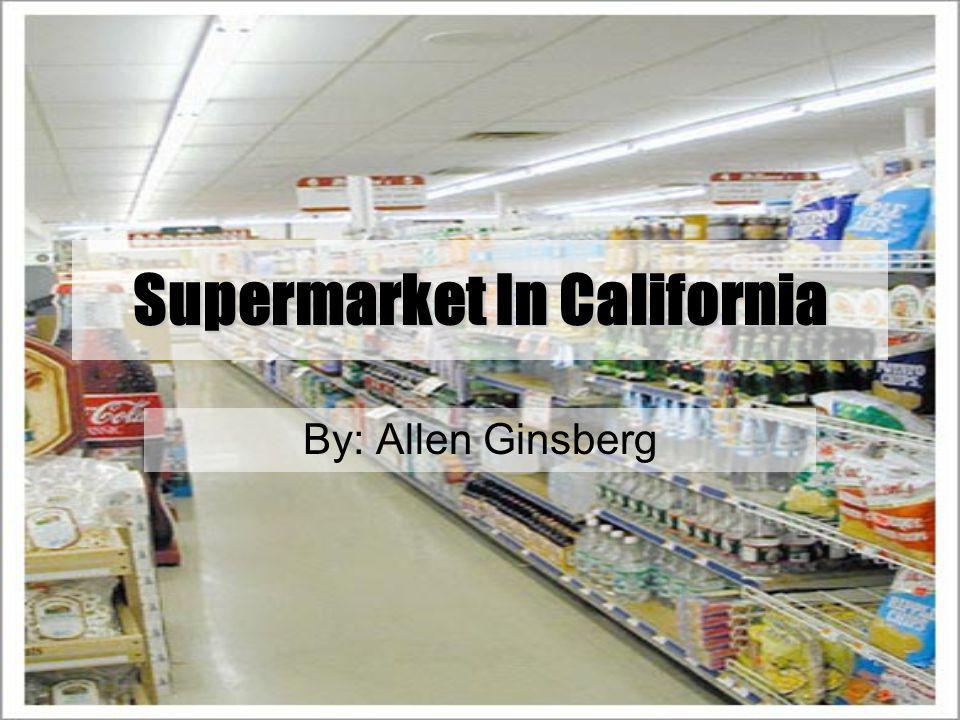 a supermarket in california A supermarket in california imagery what thoughts i have of you tonight, walt whitman, for part 1 i walked down the sidestreets under the trees with a headache self-conscious looking at the full moon.