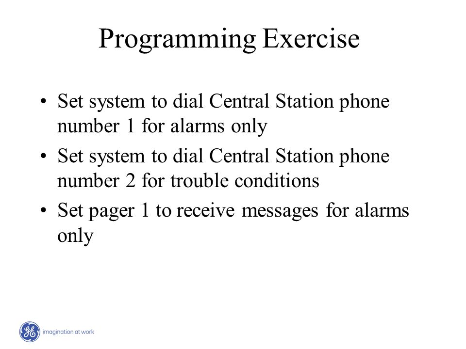 Programming Exercise Set system to dial Central Station phone number 1 for alarms only.