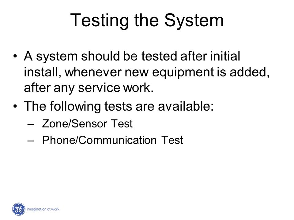 Testing the System A system should be tested after initial install, whenever new equipment is added, after any service work.