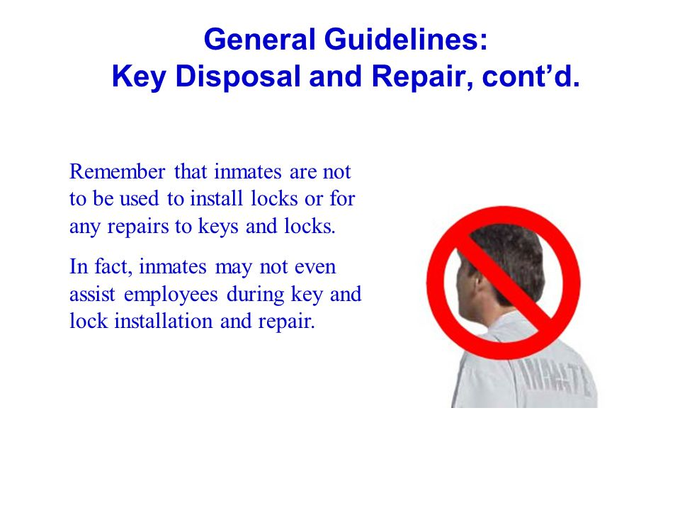 General Guidelines: Key Disposal and Repair, cont'd.