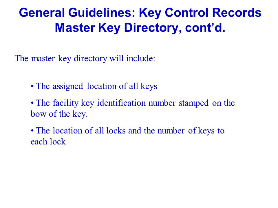 General Guidelines: Key Control Records Master Key Directory, cont'd.