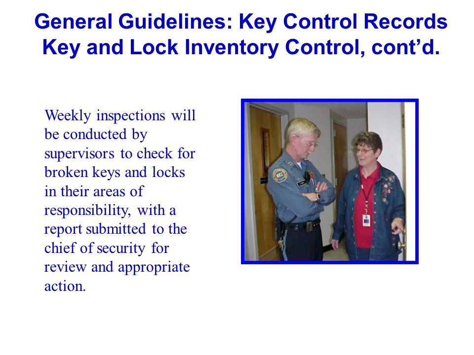 General Guidelines: Key Control Records Key and Lock Inventory Control, cont'd.
