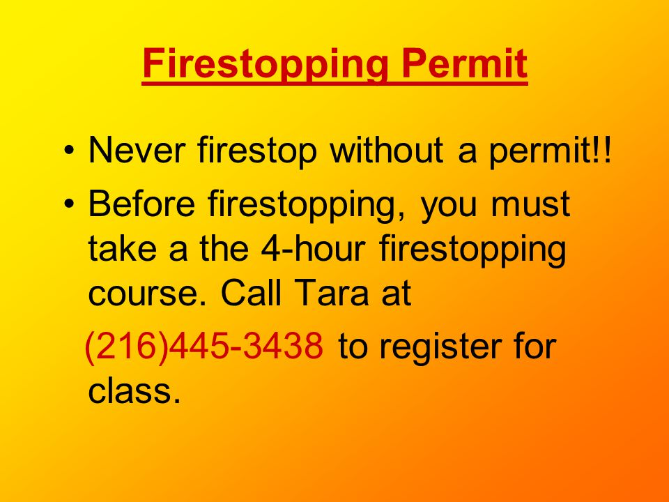 Firestopping Permit Never firestop without a permit!!