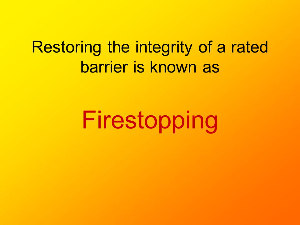 Restoring the integrity of a rated barrier is known as