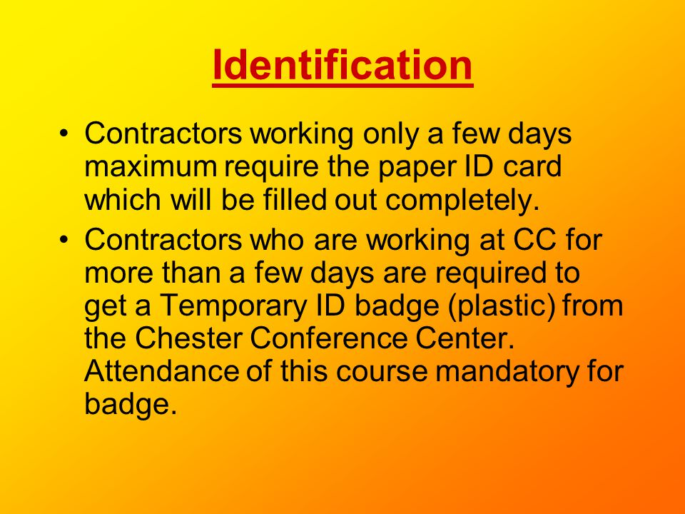 Identification Contractors working only a few days maximum require the paper ID card which will be filled out completely.