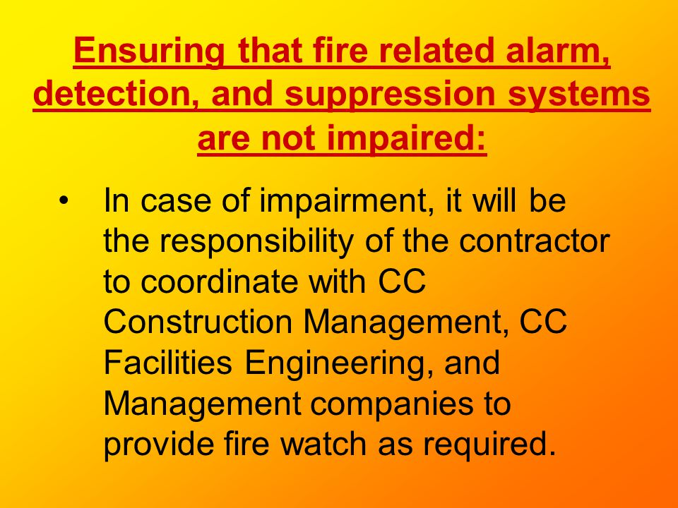 Ensuring that fire related alarm, detection, and suppression systems are not impaired: