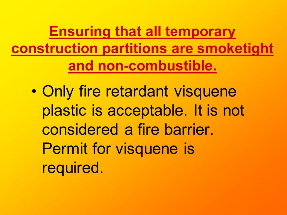 Ensuring that all temporary construction partitions are smoketight and non-combustible.