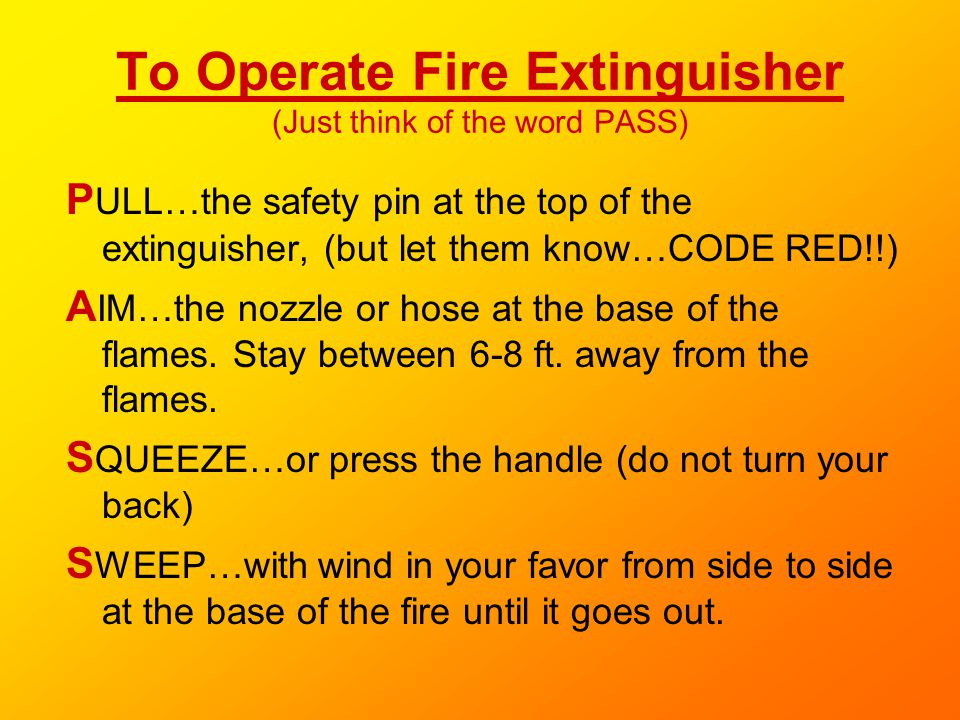 To Operate Fire Extinguisher (Just think of the word PASS)