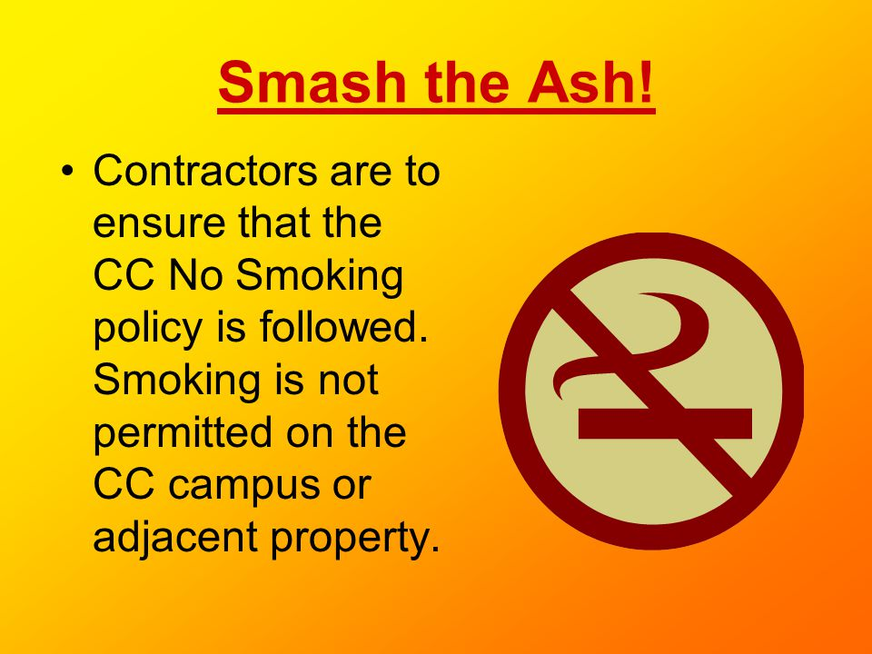 Smash the Ash. Contractors are to ensure that the CC No Smoking policy is followed.
