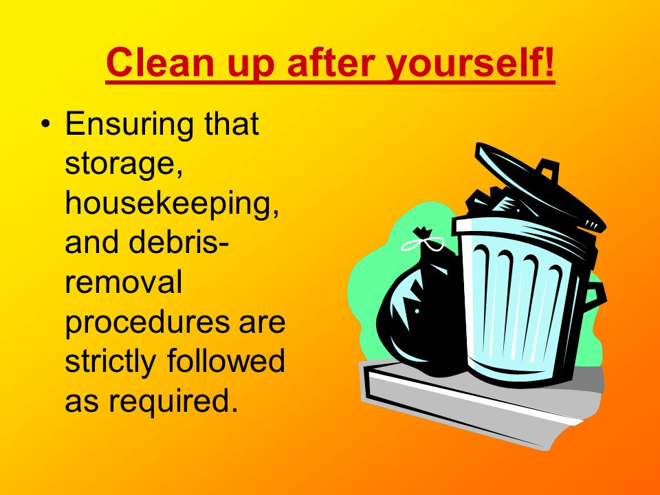 Clean up after yourself!