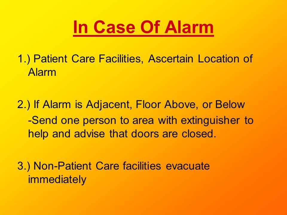 In Case Of Alarm 1.) Patient Care Facilities, Ascertain Location of Alarm. 2.) If Alarm is Adjacent, Floor Above, or Below.