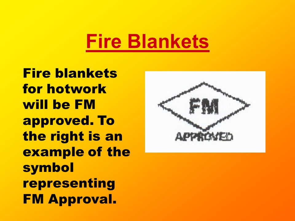Fire Blankets Fire blankets for hotwork will be FM approved.