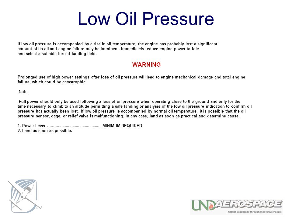 Low Oil Pressure If low oil pressure is accompanied by a rise in oil temperature, the engine has probably lost a significant.