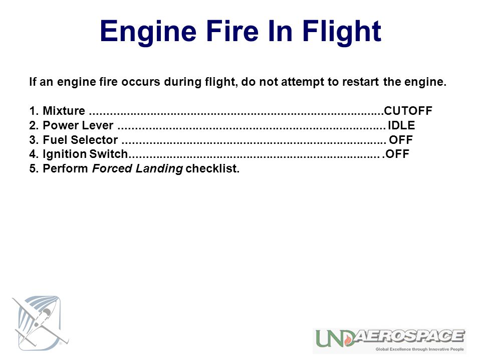 Engine Fire In Flight If an engine fire occurs during flight, do not attempt to restart the engine.
