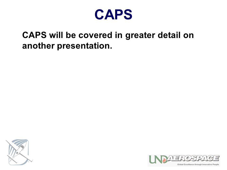 CAPS CAPS will be covered in greater detail on another presentation.