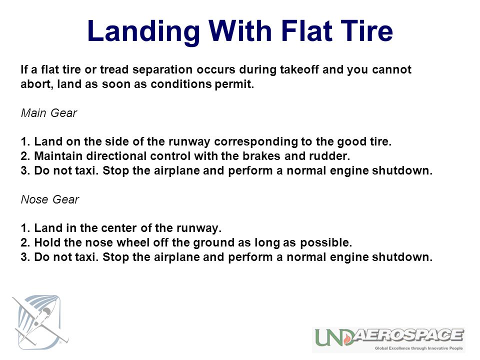 Landing With Flat Tire If a flat tire or tread separation occurs during takeoff and you cannot. abort, land as soon as conditions permit.