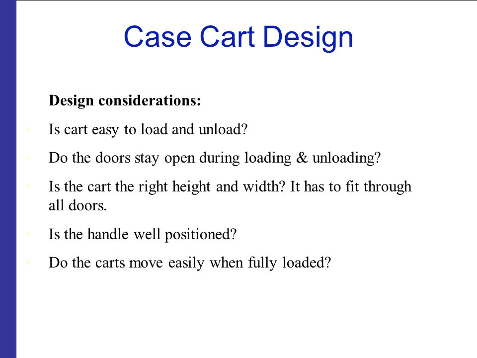 Case Cart Design Design considerations: