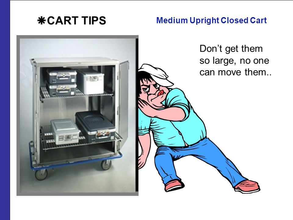 CART TIPS Don't get them so large, no one can move them..