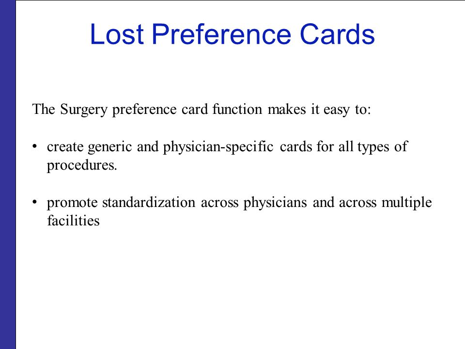 Lost Preference Cards The Surgery preference card function makes it easy to: