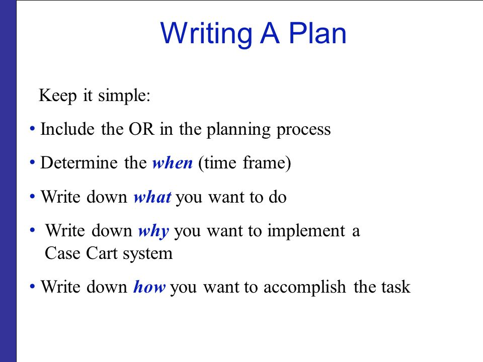 Writing A Plan Keep it simple: Include the OR in the planning process