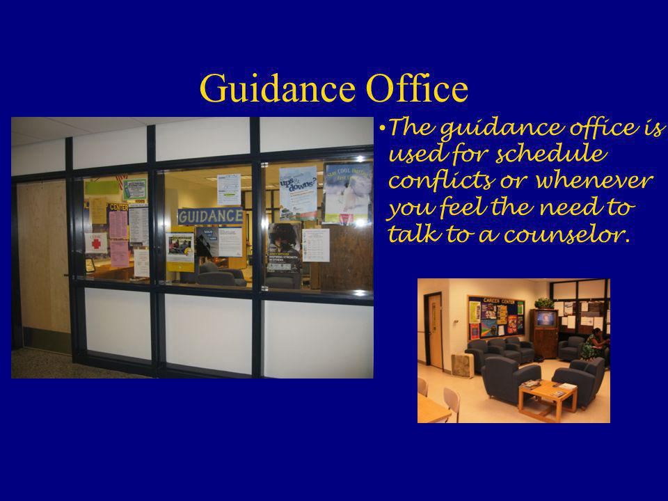 Guidance Office The guidance office is used for schedule