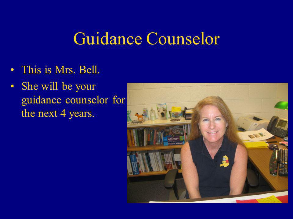 Guidance Counselor This is Mrs. Bell.