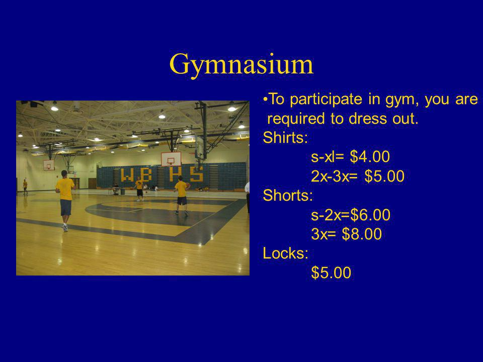 Gymnasium To participate in gym, you are required to dress out.