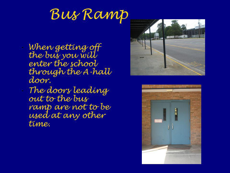 Bus Ramp When getting off the bus you will enter the school through the A-hall door.