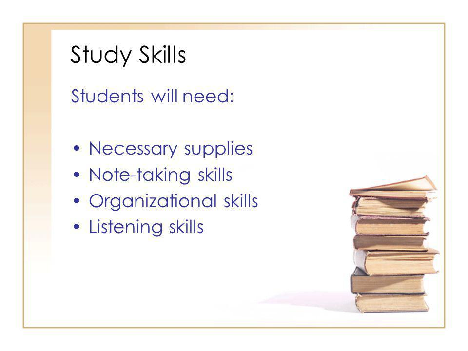 Study Skills Students will need: Necessary supplies Note-taking skills