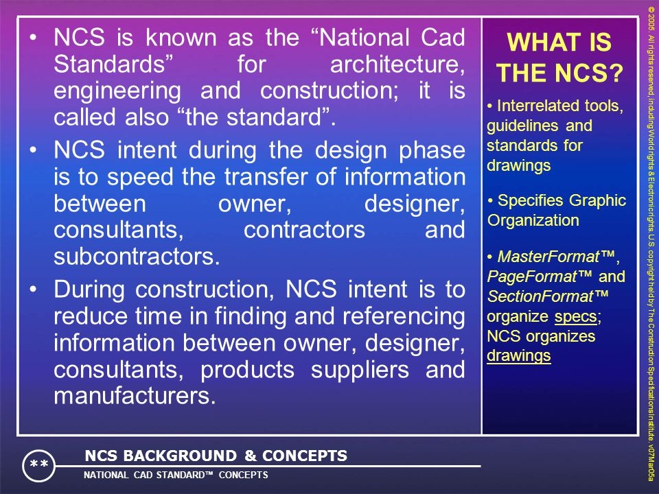 NCS is known as the National Cad Standards for architecture, engineering and construction; it is called also the standard .