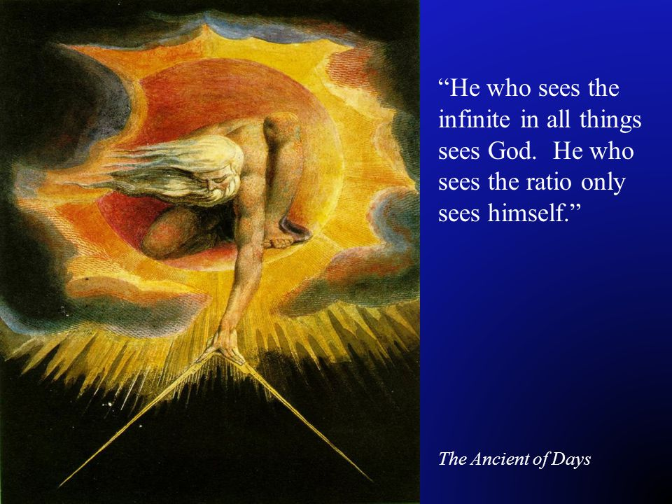 He who sees the infinite in all things sees God