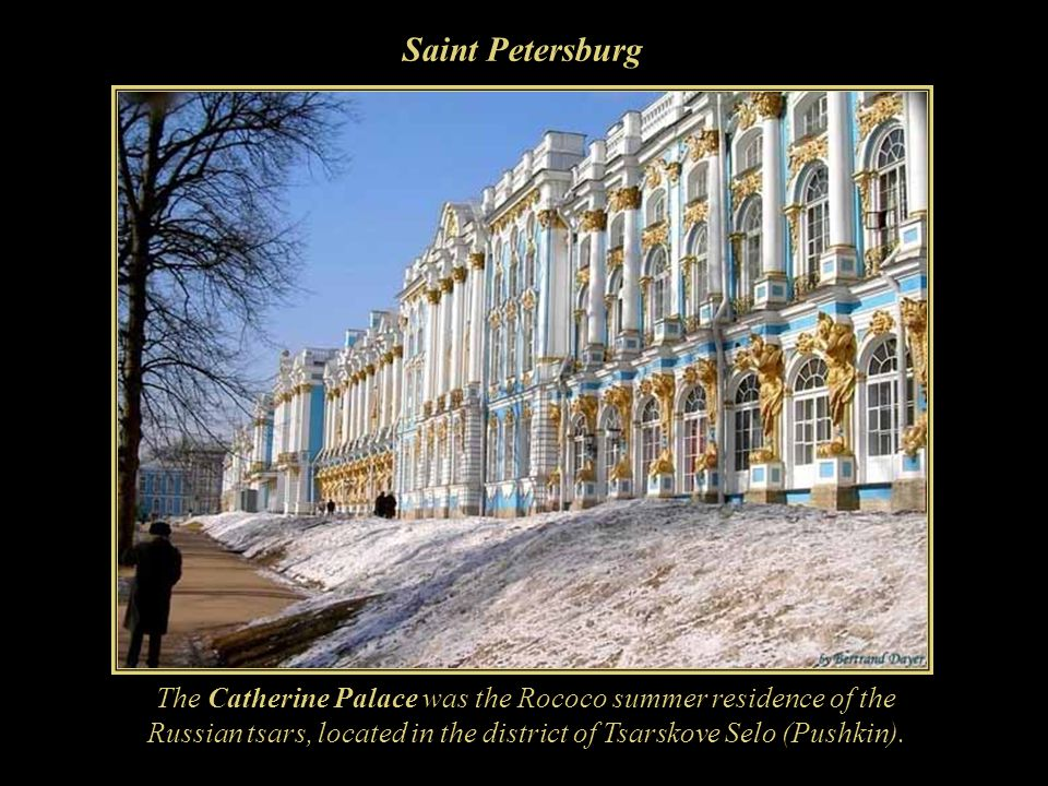 Saint Petersburg The Catherine Palace was the Rococo summer residence of the Russian tsars, located in the district of Tsarskove Selo (Pushkin).
