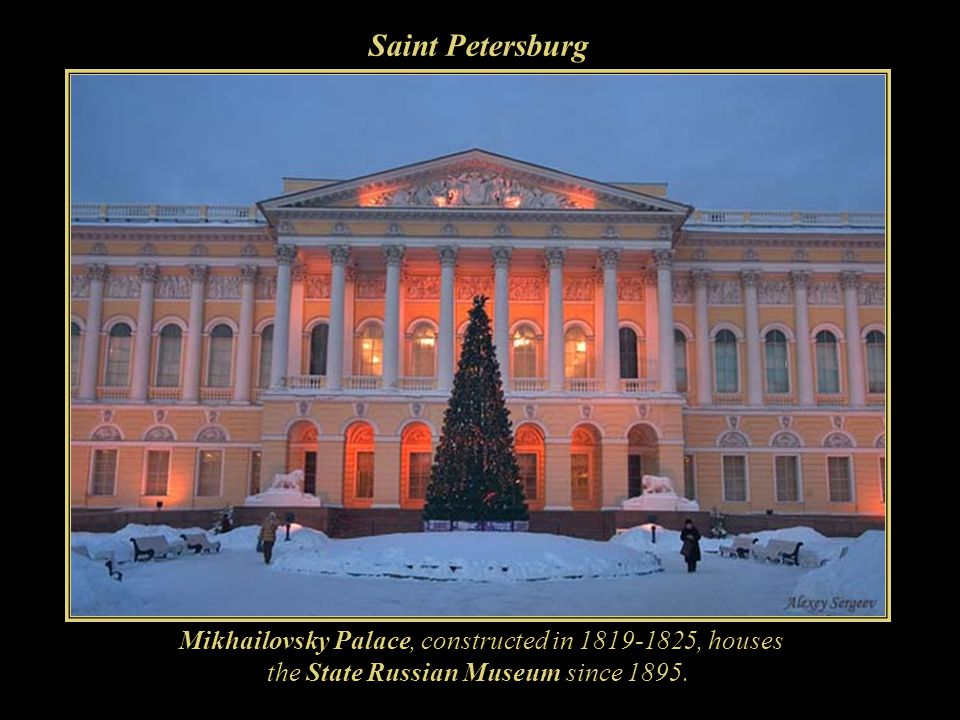 Saint Petersburg Mikhailovsky Palace, constructed in 1819-1825, houses