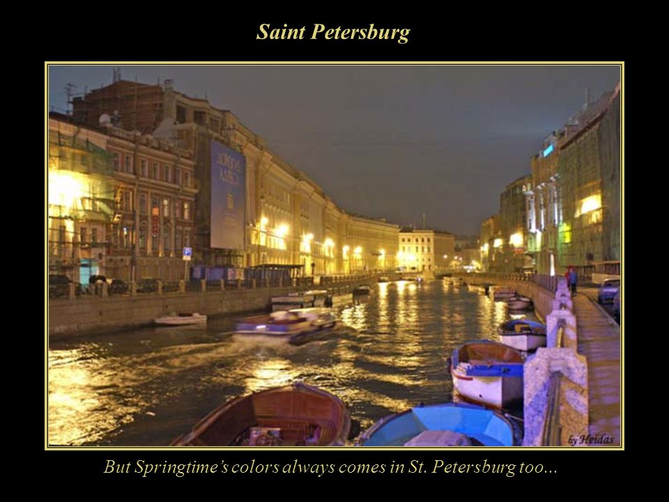 Saint Petersburg But Springtime's colors always comes in St. Petersburg too...