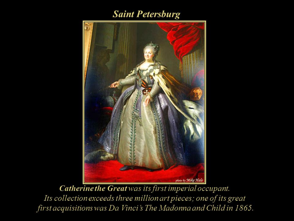 Saint Petersburg Catherine the Great was its first imperial occupant.
