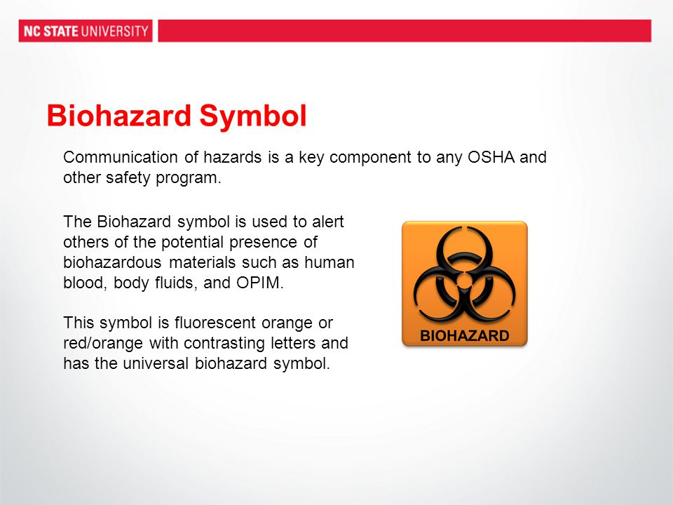 Biohazard Symbol Communication of hazards is a key component to any OSHA and other safety program.